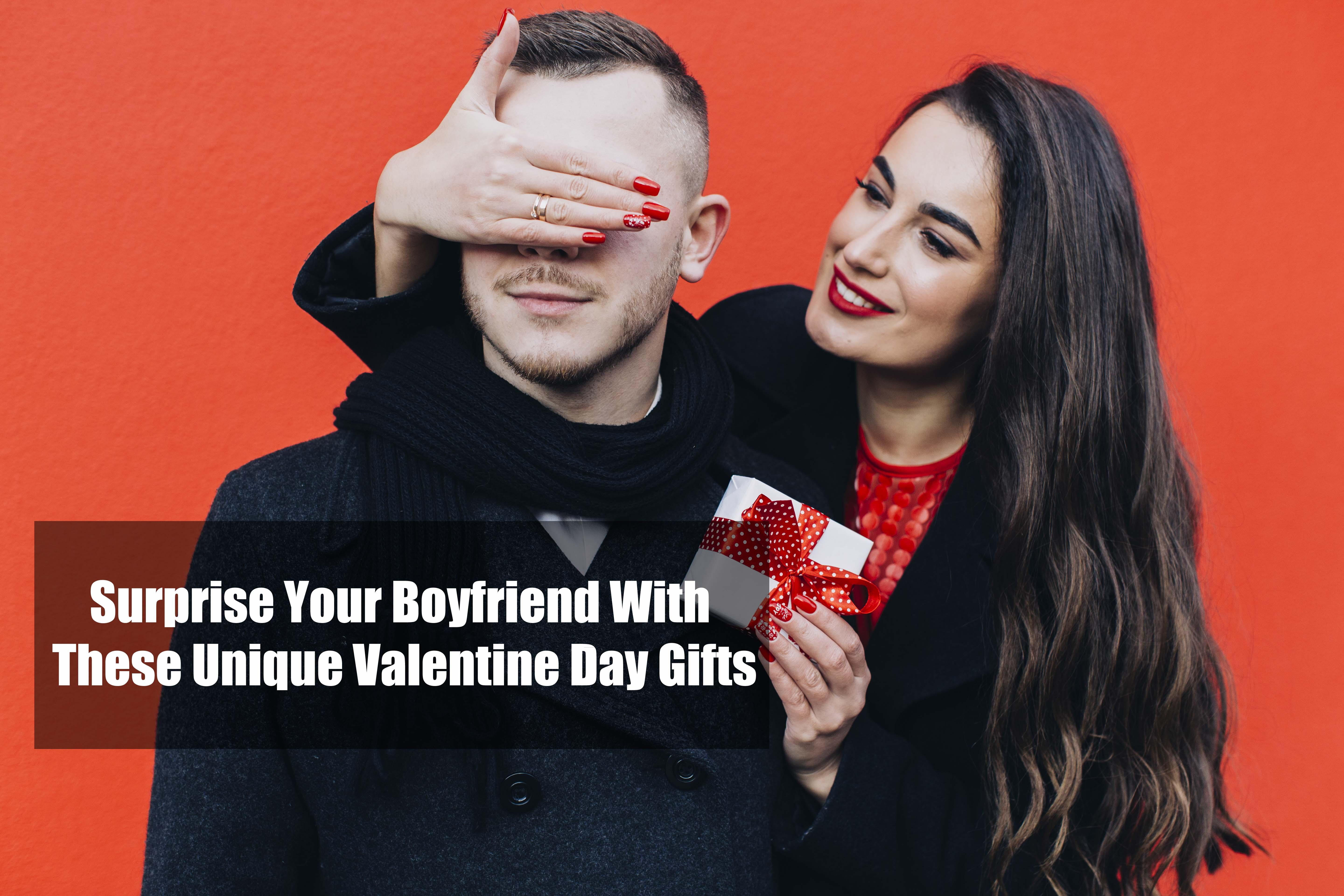 Surprise Your Boyfriend With These Unique Valentine Day Gifts