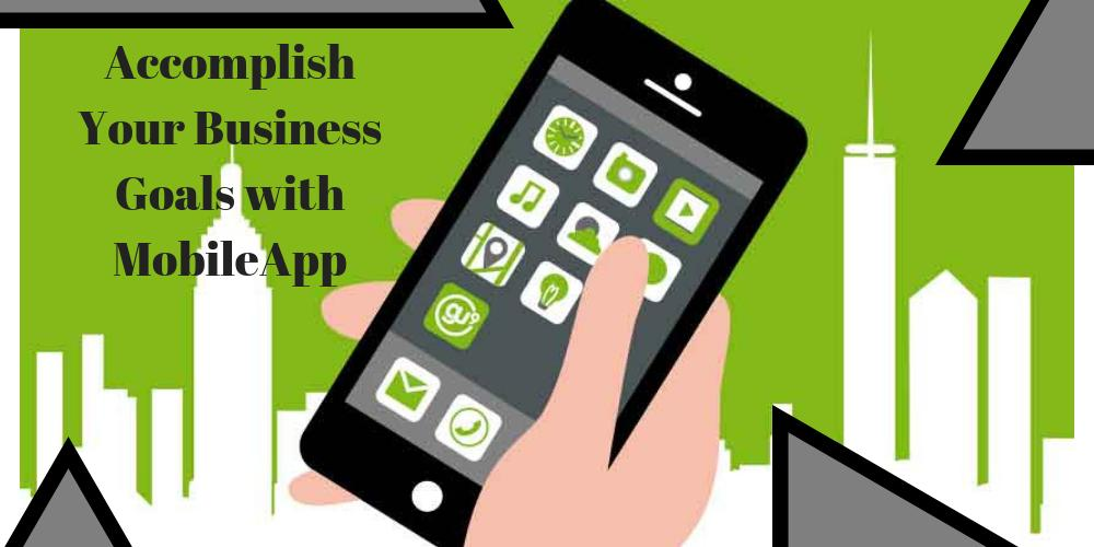 Step-by-step Guide to Accomplish Your Business Goals through a Mobile App