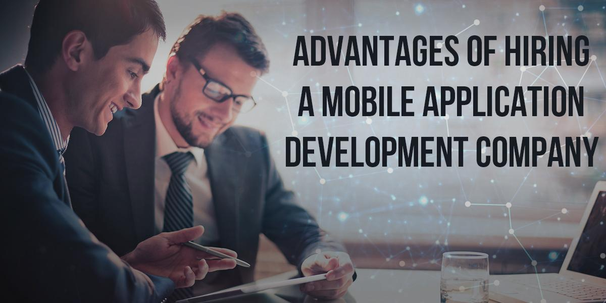 Advantages of Hiring a Mobile Application Development Company