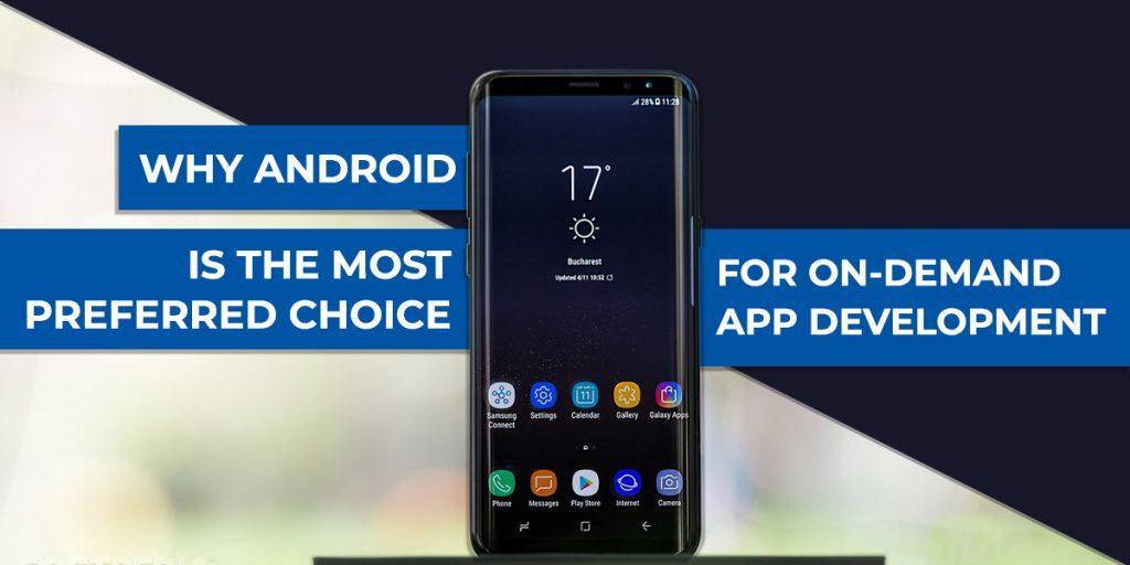 Why Android is the most preferred choice for on-demand app development?