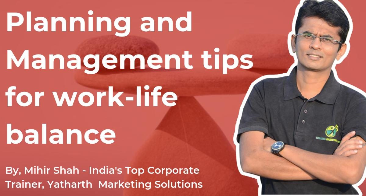 Learn 11 Planning and Management tips for work-life balance