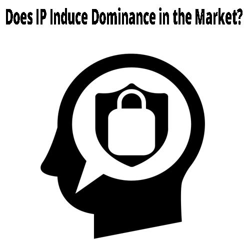 Does IP Induce Dominance in the Market?