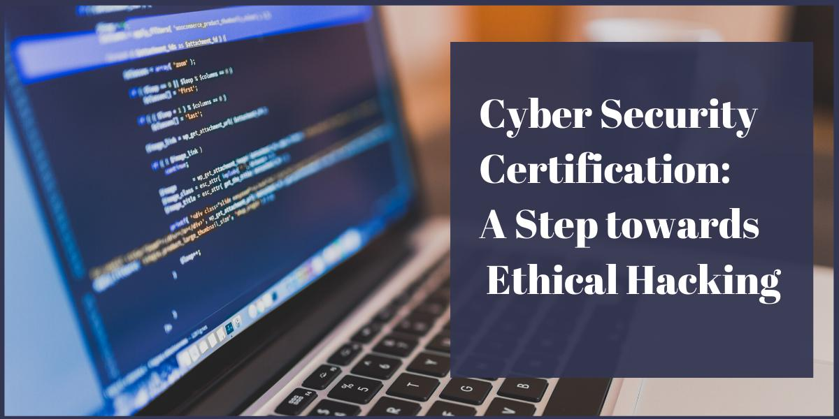 Cyber Security Certification: A Step towards Ethical Hacking