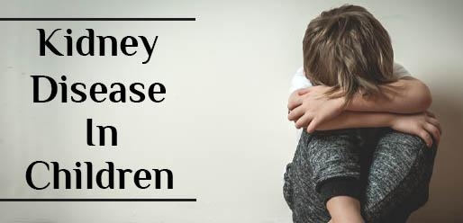 All That You Should Know About Kidney Disease in Children