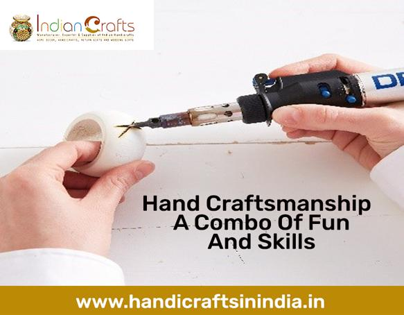 Hand Craftsmanship - A Combo Of Fun And Skills