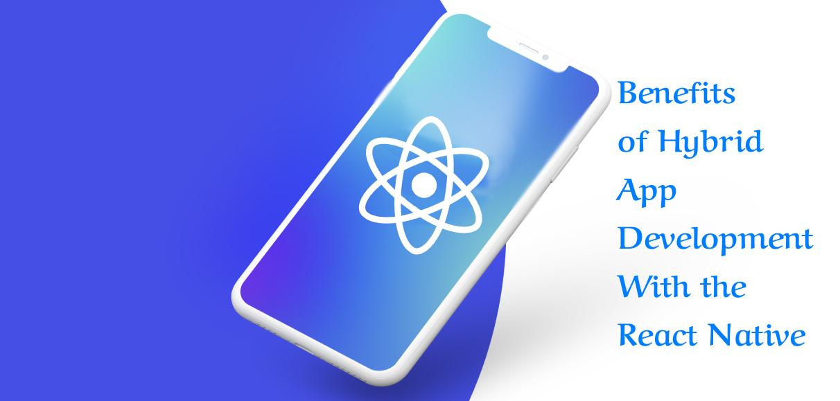 Benefits of Hybrid App Development With the React Native