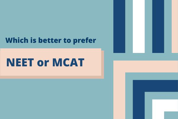 Which is better to prefer NEET over MCAT or vice-versa?