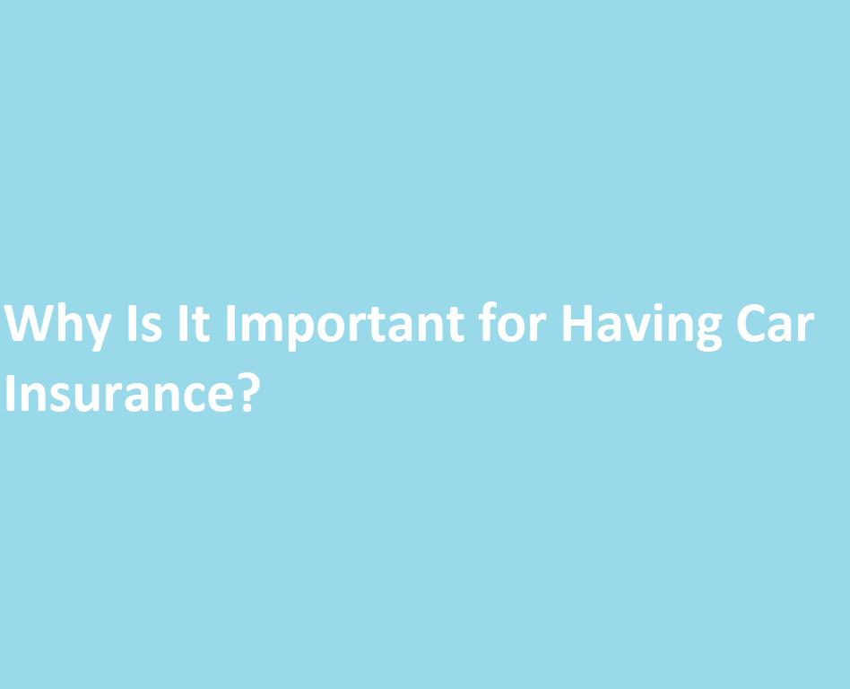 Why Is It Important for Having Car Insurance?