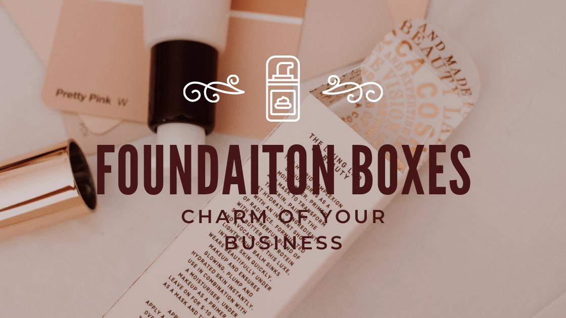Charming Foundation Boxes are Important for Business
