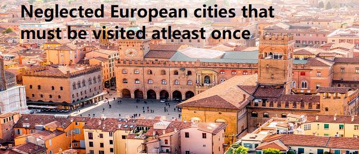 Neglected European cities that must be visited atleast once
