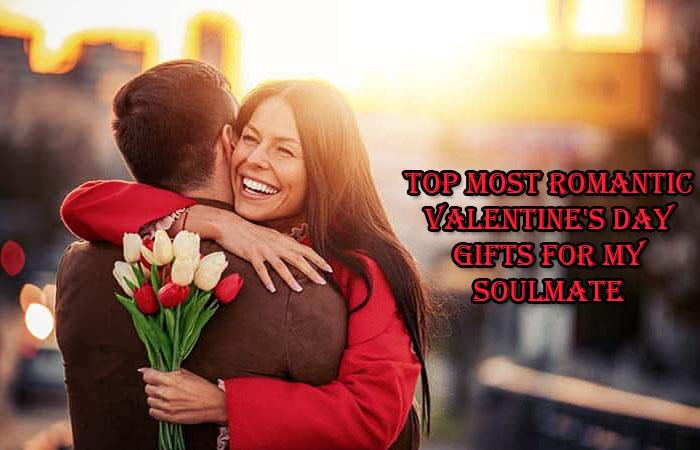 Top Most Romantic Valentine's Day Gifts for My Soulmate
