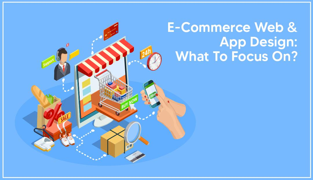 E-Commerce Web & App Design: What to Focus On?