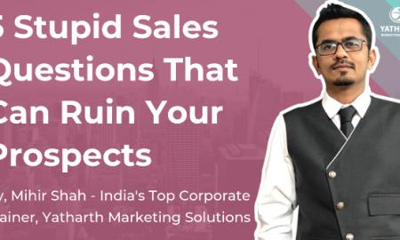 5 Stupid Sales Questions That Can Ruin Your Prospects