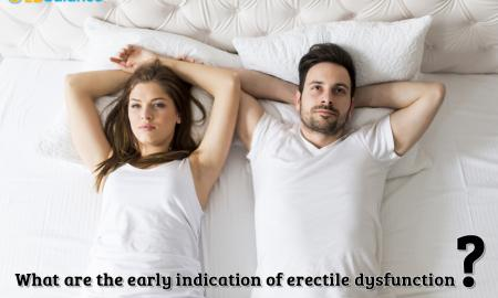 Are The Early Indications Of Erectile Dysfunction?