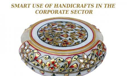 Smart Use Of Handicrafts In The Corporate Sector