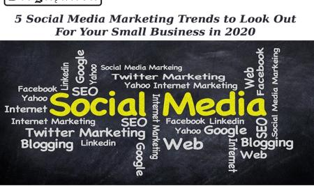 5 Social Media Marketing Trends To Look Out For Your Small Business In 2020