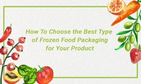 How To Choose the Best Type of Frozen Food Packaging for Your Product