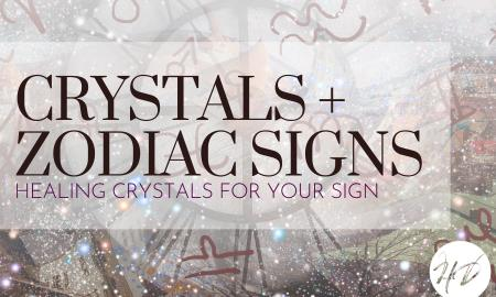 The Best Healing Crystals Based On Your Zodiac Sign