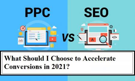 SEO Vs PPC: What Should I Choose to Accelerate Conversions in 2021?