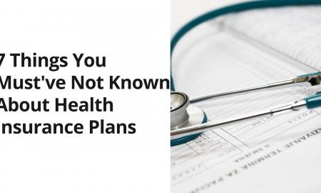 7 Things You Must've Not Known About Health Insurance Plans